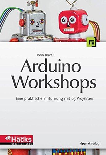 Download Arduino-Workshops: Eine praktische Einfuehrung mit 65 Projekten 3864901065