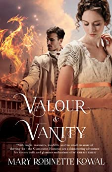 Valour And Vanity: (The Glamourist Histories #4) (Glamourist Histories Series) by [Kowal, Mary Robinette]