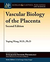 Vascular Biology of the Placenta (Colloquium Series on Integrated Systems Physiology: from Molecule to Function to Disease)