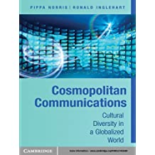 Cosmopolitan Communications: Cultural Diversity in a Globalized World (Communication, Society and Politics)