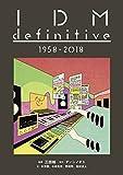 IDM definitive 1958-2018 (ele-king books)
