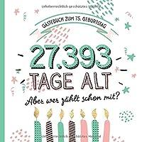 Gaestebuch zum 75. Geburtstag: Deko zur Feier vom 75.Geburtstag fuer Mann oder Frau - 75 Jahre in Tagen - Geschenkidee & Dekoration - Buch fuer Glueckwuensche und Fotos der Gaeste