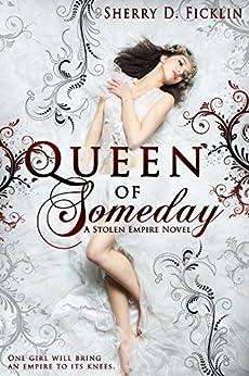 Queen of Someday (Stolen Empire Book 1) by [Ficklin, Sherry D.]