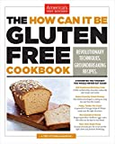 The How Can It Be Gluten Free Cookbook: Revolutionary Techniques. Groundbreaking Recipes. 画像