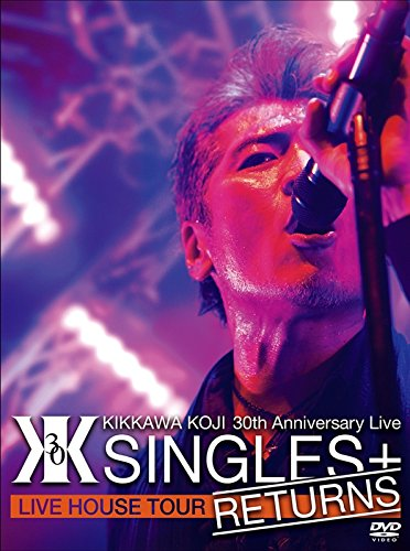 "KIKKAWA KOJI 30th Anniversary Live ""SINGLES+ RETURNS"" [DVD]"