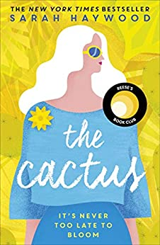 The Cactus: A Reese Witherspoon x Hello Sunshine Book Club Pick by [Haywood, Sarah]