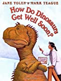 How Do Dinosaurs Get Well Soon? (How Do Dinosaurs...?)