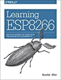 Learning Esp8266: Build the Internet of Things With the Arduino Ide and Raspberry Pi