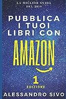 PUBBLICA I TUOI LIBRI CON AMAZON: Il primo corso completo dalla A alla Z che passo-passo ed in solo poche ore t'insegnerà a pubblicizzare con successo i tuoi libri on line