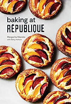 Baking at République: Masterful Techniques and Recipes by [Manzke, Margarita, Hallock, Betty]