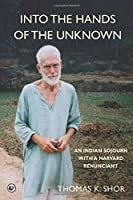 Into the Hands of the Unknown: an Indian Sojourn with a Harvard Renunciant
