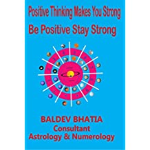 Positive Thinking Makes You Strong: Be Positive Stay Strong