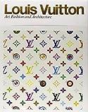 LOUIS VUITTON Louis Vuitton: Art, Fashion and Architecture
