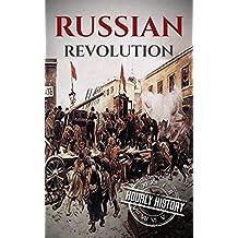 Russian Revolution: A Concise History From Beginning to End (October Revolution, Russian Civil War, Nicholas II, Bolshevik,  1917. Lenin) (One Hour History Revolution Book 3)