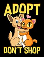 """Adopt Don't Shop: Adopt Don't Shop Blank Sketchbook to Draw and Paint (110 Empty Pages, 8.5"""" x 11"""")"""