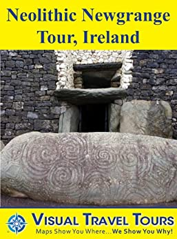 Neolithic Newgrange Tour, Ireland: A Self-guided Walking Tour (Tours4Mobile, Visual Travel Tours Book 118) by [Ronau, Mary]