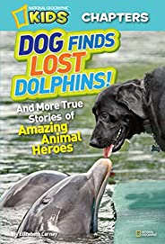 National Geographic Kids Chapters: Dog Finds Lost Dolphins: And More True Stories of Amazing Animal Heroes (NG