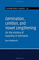 Gemination, Lenition, and Vowel Lengthening  : Volume 157: On the History of Quantity in Germanic (Cambridge Studies in Linguistics)