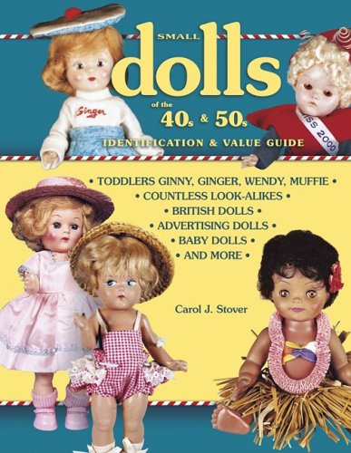 Small Dolls of the 40s & 50s: Identification & Value Guide
