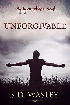 Unforgivable: An Incorruptibles Novel by [Wasley, S.D.]