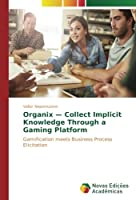 Organix — Collect Implicit Knowledge Through a Gaming Platform: Gamification meets Business Process Elicitation