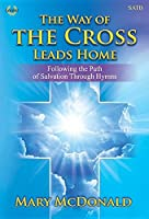 The Way of the Cross Leads Home: Following the Path of Salvation Through Hymns