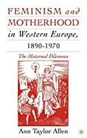 Feminism and Motherhood in Western Europe, 1890–1970: The Maternal Dilemma