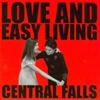 Love And Easy Living by Central Falls