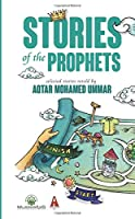 Stories of the Prophets: Selected Stories Retold by Aqtar Mohamed Ummar