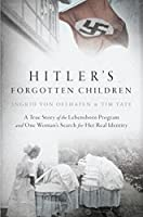 Hitler's Forgotten Children: A True Story of the Lebensborn Program and One Woman's Search for Her Real Identity