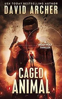 Caged Animal - A Noah Wolf Thriller by [Archer, David]