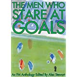 The Men Who Stare At Goals: A Football Manager Anthology (English Edition)