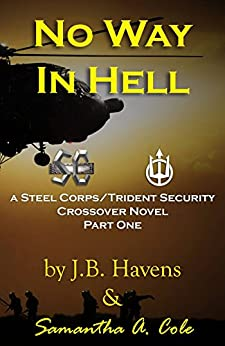 No Way In Hell: A Steel Corps/Trident Security Crossover Novel by [Cole, Samantha A., Havens, J.B.]