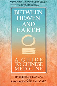 Between Heaven and Earth: A Guide to Chinese Medicine by [Beinfield, Harriet, Korngold, Efrem]