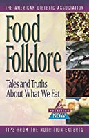 Food Folklore: Tales and Truths About What We Eat (Nutrition Now)