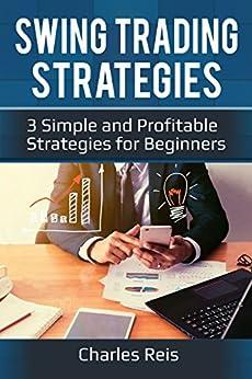 Swing Trading Strategies: 3 Simple and Profitable Strategies for Beginners by [Reis, Charles]