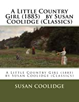 A Little Country Girl 1885 (Classics)