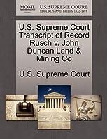 U.S. Supreme Court Transcript of Record Rusch V. John Duncan Land & Mining Co