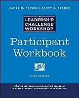 The Leadership Challenge Workshop, 5th Edition, Participant Workbook (J-B Leadership Challenge: Kouzes/Posner)