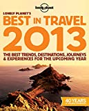 Lonely Planet's 2013 Best in Travel: The Best Trends, Destinations, Journeys & Experiences for the Upcoming Year (Lonely Planet's the Best in Travel)