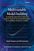 Multivariable Model - Building: A Pragmatic Approach to Regression Anaylsis based on Fractional Polynomials for Modelling Continuous Variables by Patrick Royston Willi Sauerbrei(2008-07-14)