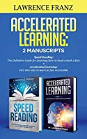 Accelerated Learning: 2 Manuscripts: : Speed Reading: The Definitive Guide for Learning How to Read a Book a Day Accelerated Learning: Very best way to learn as fast as possible.