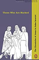 Those Who Are Marked (Chronicles of Jesus & Judas Iscariot)