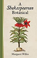 A Shakespearean Botanical by Margaret Willes(2015-12-15)