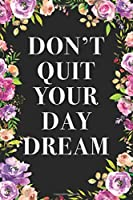 Don't Quit Your Day Dream: A Cute Lined Notebook With An Inspirational Quote For Women To Encourage Positivity And Good Vibes. This Motivational Quote Journal Is Also An Alternative Gift to Greeting And Affirmation Cards