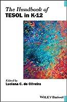 The Handbook of TESOL in K-12 (Blackwell Handbooks in Linguistics)