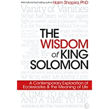 The Wisdom of King Solomon: A Contemporary Exploration of Ecclesiastes and the Meaning of Life