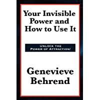 Your Invisible Power and How to Use It Complete and Unabridged (English Edition)