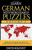 Learn German with Word Search Puzzles Volume 2: Learn German Language Vocabulary with 130 Challenging Bilingual Word Find Puzzles for All Ages