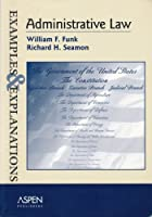 Administrative Law: Examples and Explanations (The Examples & Explanations Series)